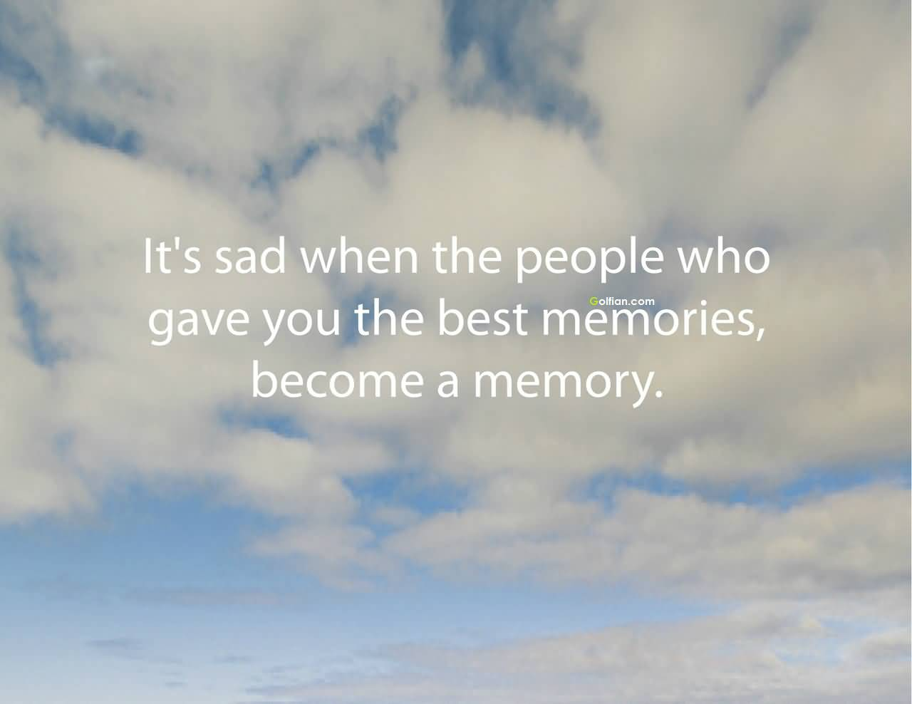 In Loving Memory Quotes It's Sad When The People Who Gave You The Best Memories Become A