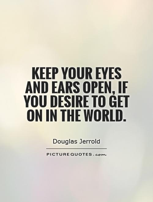 Keep Your Eyes And Ears Open If You Desire To Get On In The World