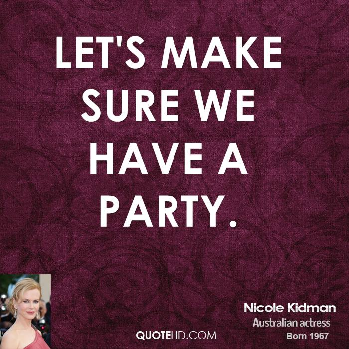 Wonderful Letu0027s Make Sure We Have A Party. Nicole Kidman