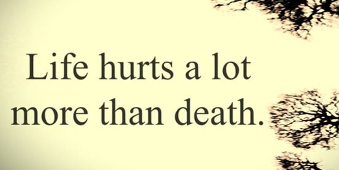 Quotations About Life Sad: Life Hurts A Lot, More Than Death