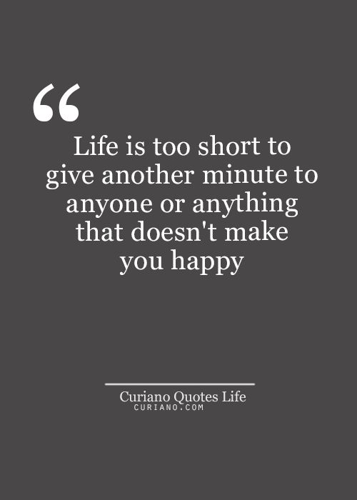 Life Is Too Short To Give Another Minute To Anyone Or Anything That