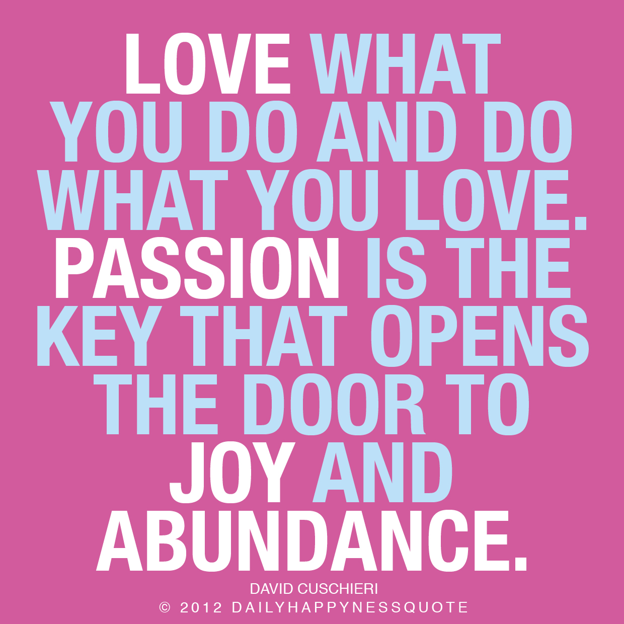 Love What You Do And Do What You Love Passion Is The Key That Opens The