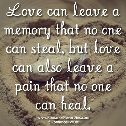 Love Can Leave A Memory That No One Can Steal But Love Can Also Leave A Mesmerizing Quotes About Love And Pain