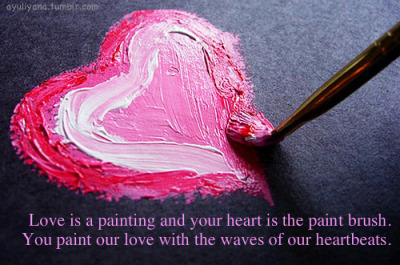 Love Is A Painting And Your Heart Is The Paintbrush You Paint Our