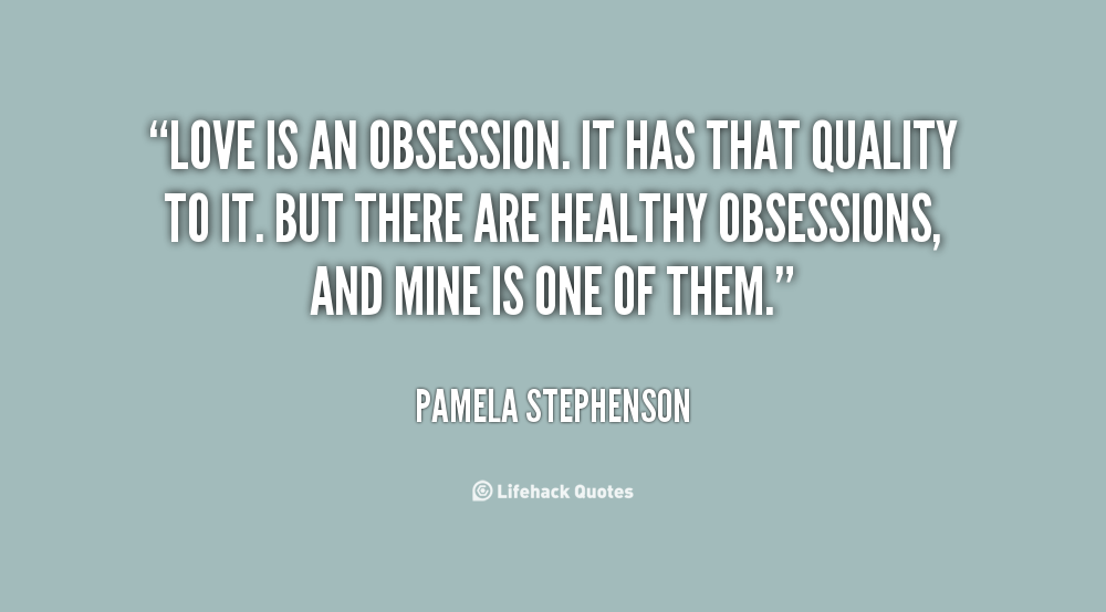 Love Obsession Quotes Gorgeous 62 Best Obsession Quotes And Sayings