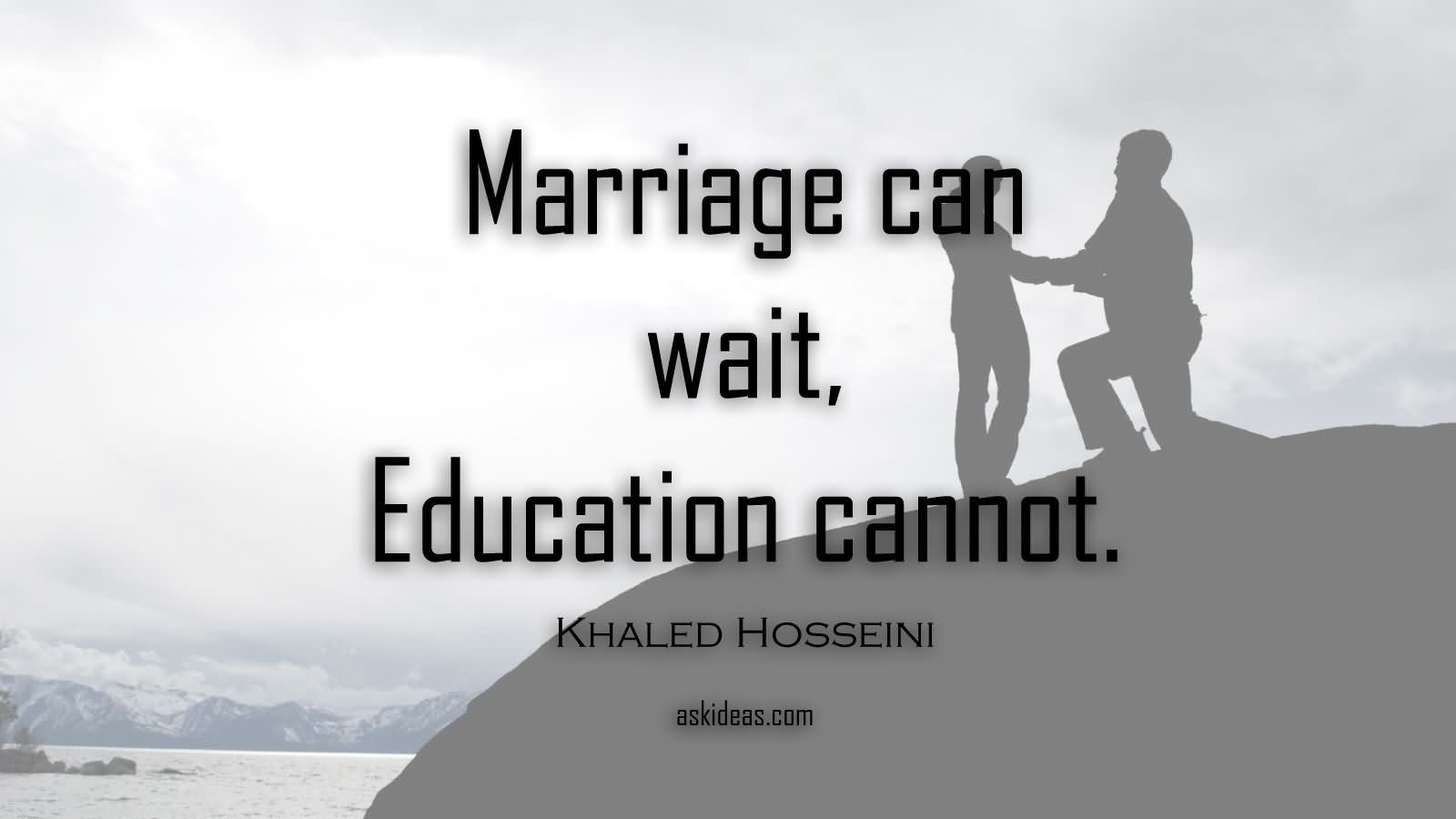 Marriage can wait, education cannot.