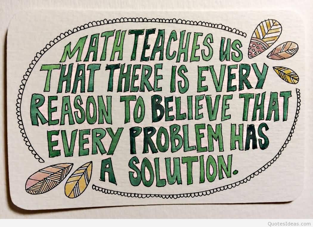 Math teaches us that there es every reason to believe that every ...