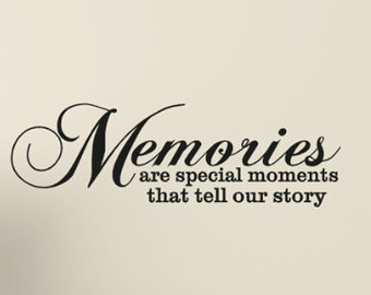 7aceb49b9e4 Memories are special moments that tell our story