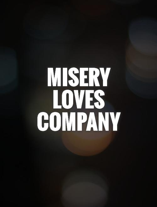 Misery Loves Company Quotes New 48 Best Misery Quotes And Sayings
