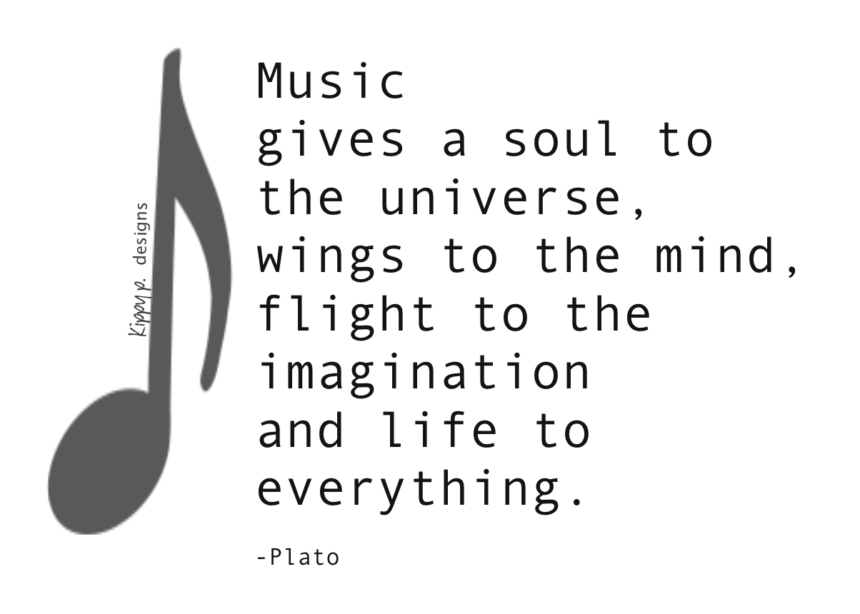 Music Gives A Soul To The Universe Wings To The Mind Flight To The