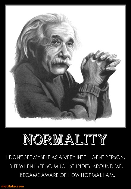 NORMALITY i don't see myself as a very intelligent, person but when