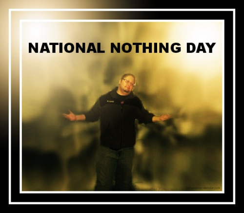 National Nothing Day 2017