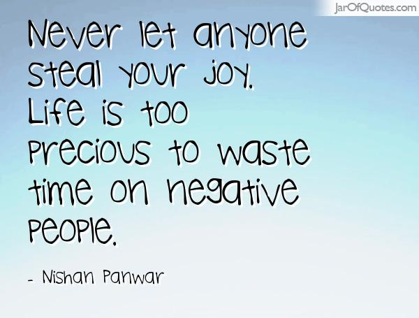 Never Let Anyone Steal Your Joy Life Is Too Precious To Waste Time
