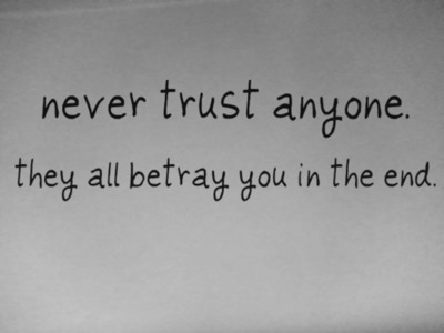 62 All Time Best Never Trust Quotes And Sayings