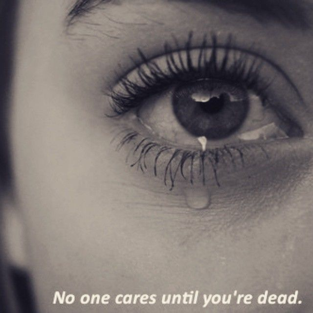 nobody cares until youre dead