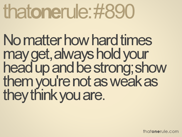 Be Strong When You Are Weak Quote: 62 Best Hard Times Quotes And Sayings