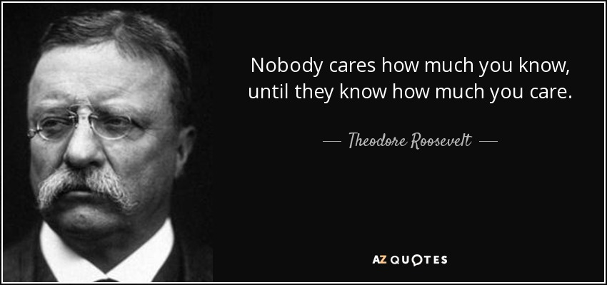 No-one-cares-how-much-you-know-until-they-know-how-much-you-care.-Theodore-Roosevelt.jpg