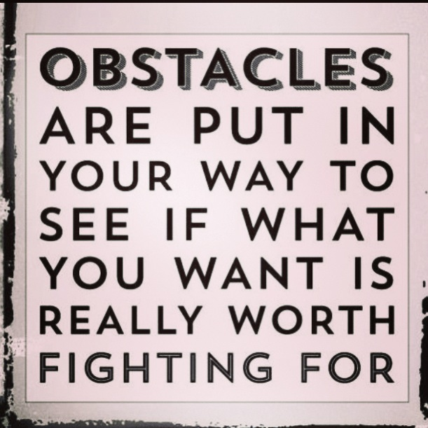 Obstacles Are Put In Your Way To See If What You Want Is Really