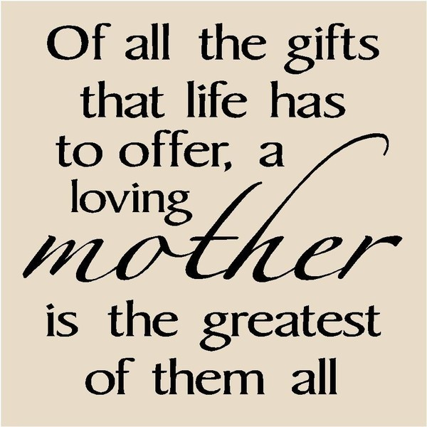 Love Quotes For Mom: Of All The Gifts That Life Has To Offer, A Loving Mother