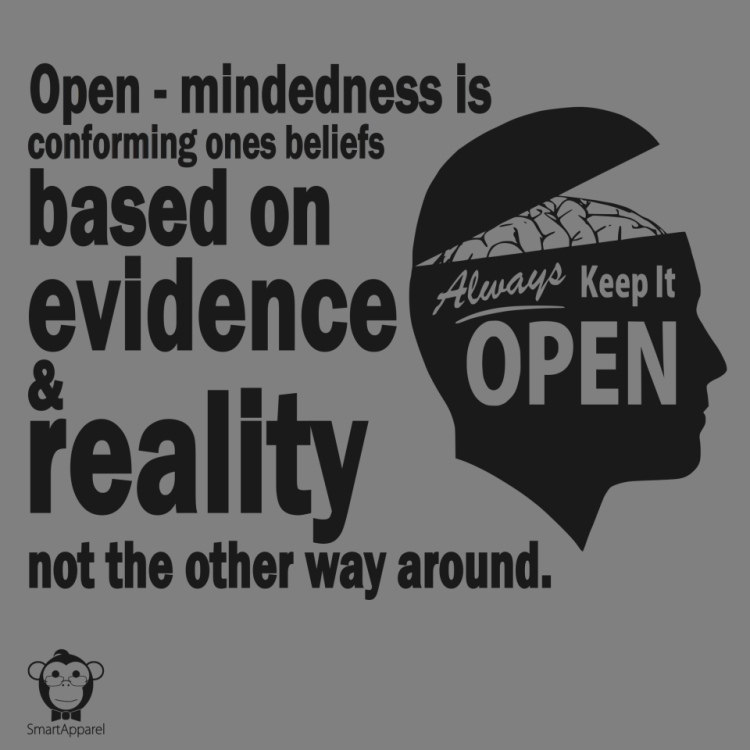 open mindedness is conforming ones beliefs based on evidence reality not the other way around