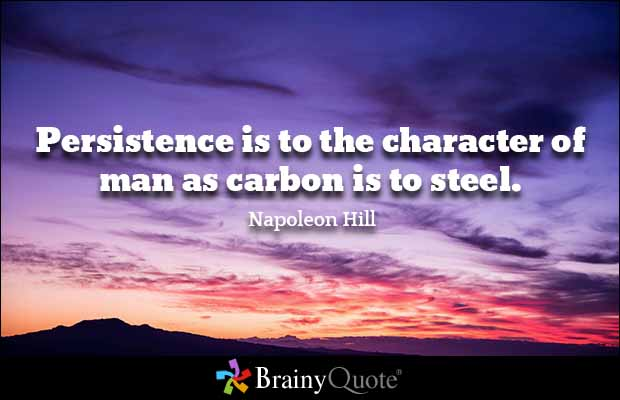 Persistence Motivational Quotes: Persistence Is To The Character Of Man As Carbon Is To