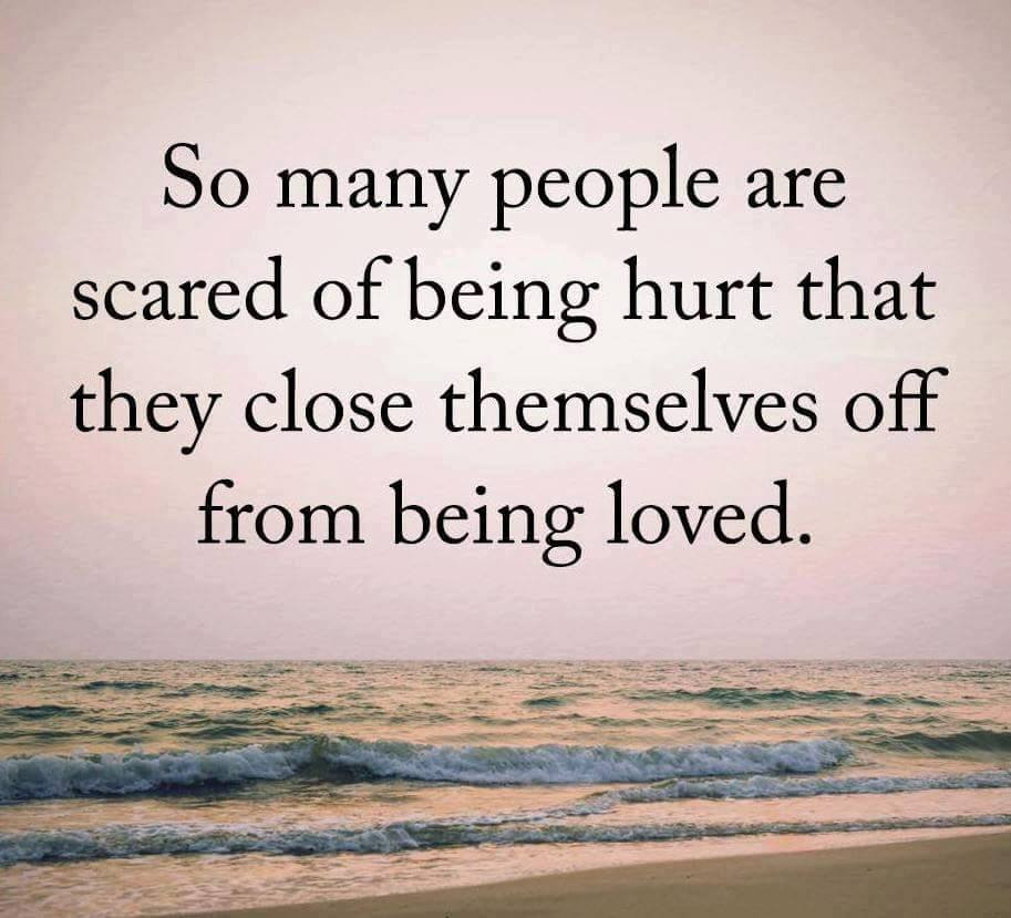 So Many People Are Scared Of Being Hurt That They Close Themselves