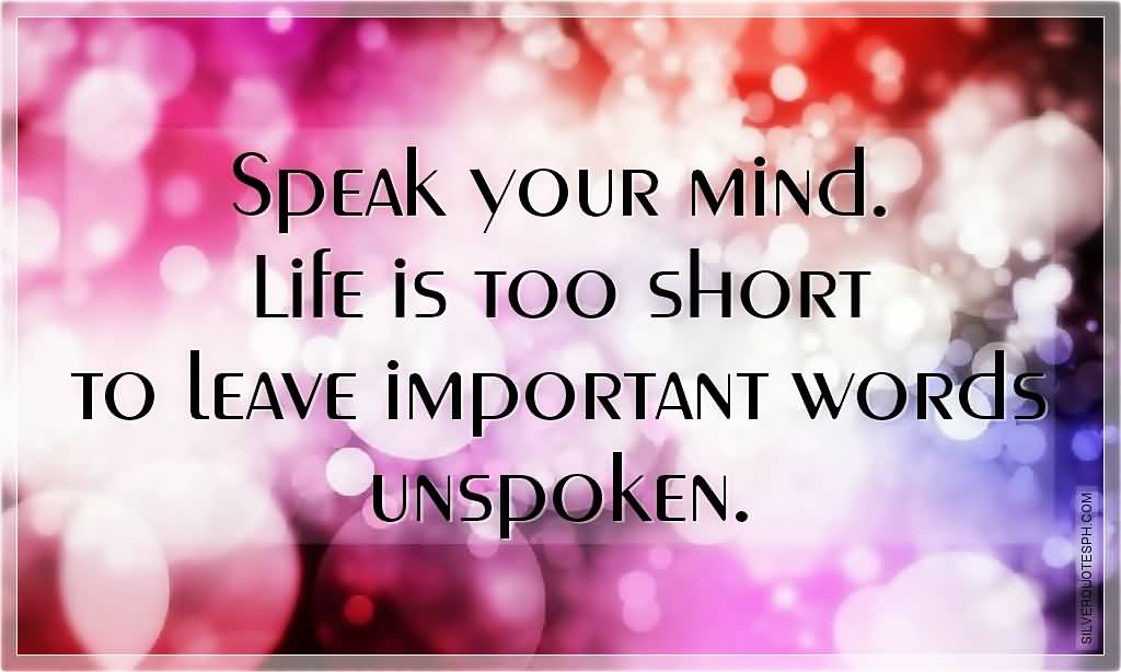 Speak your mind. Life is too short to leave important words unspoken