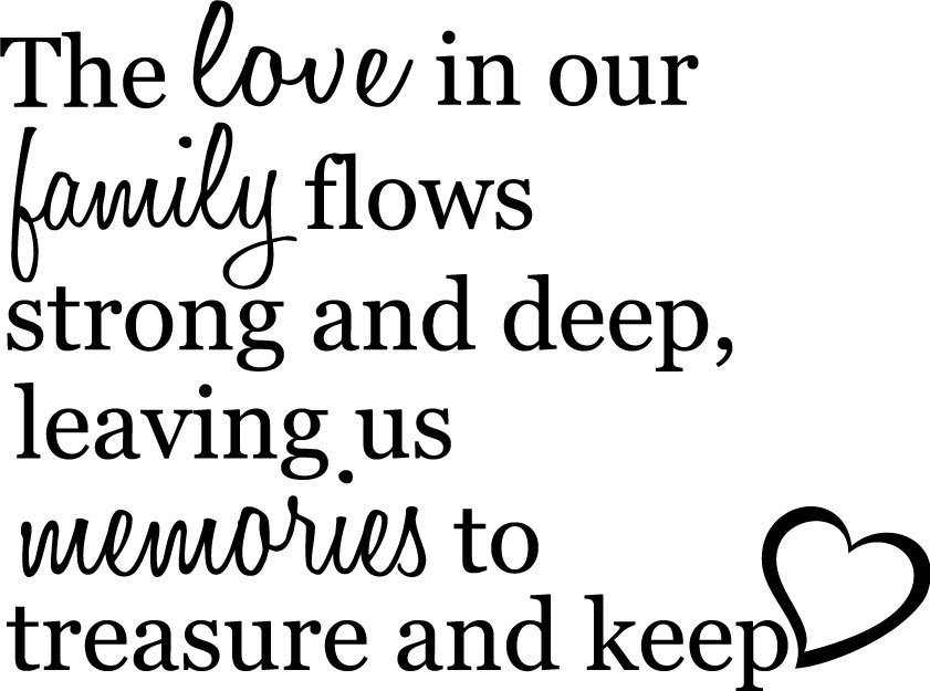 The Love In Our Family Flows Strong And Deep, Leaving Us Memories To  Treasure And