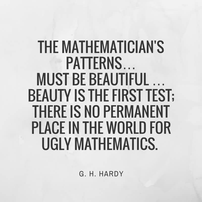The mathematician s patterns must be beautiful the Home is the best place in the world quotes