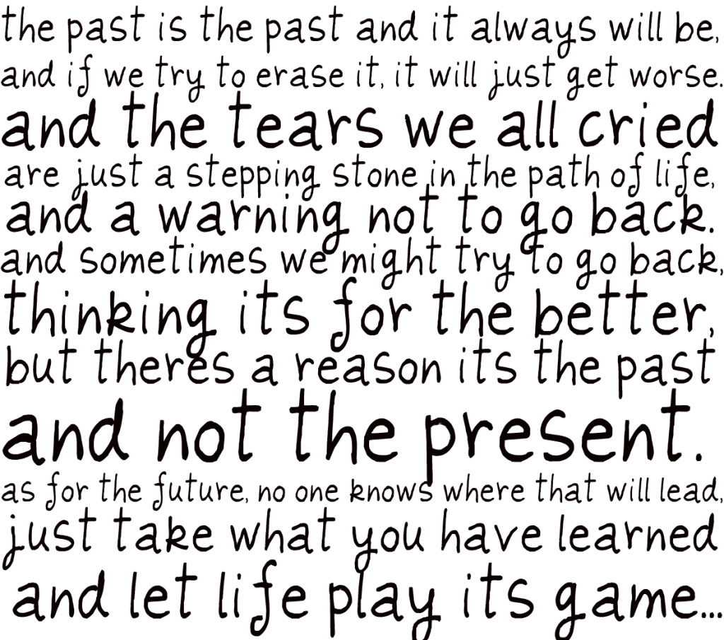 The Past Is The Past And It Always Will Be If We Try To Erase It