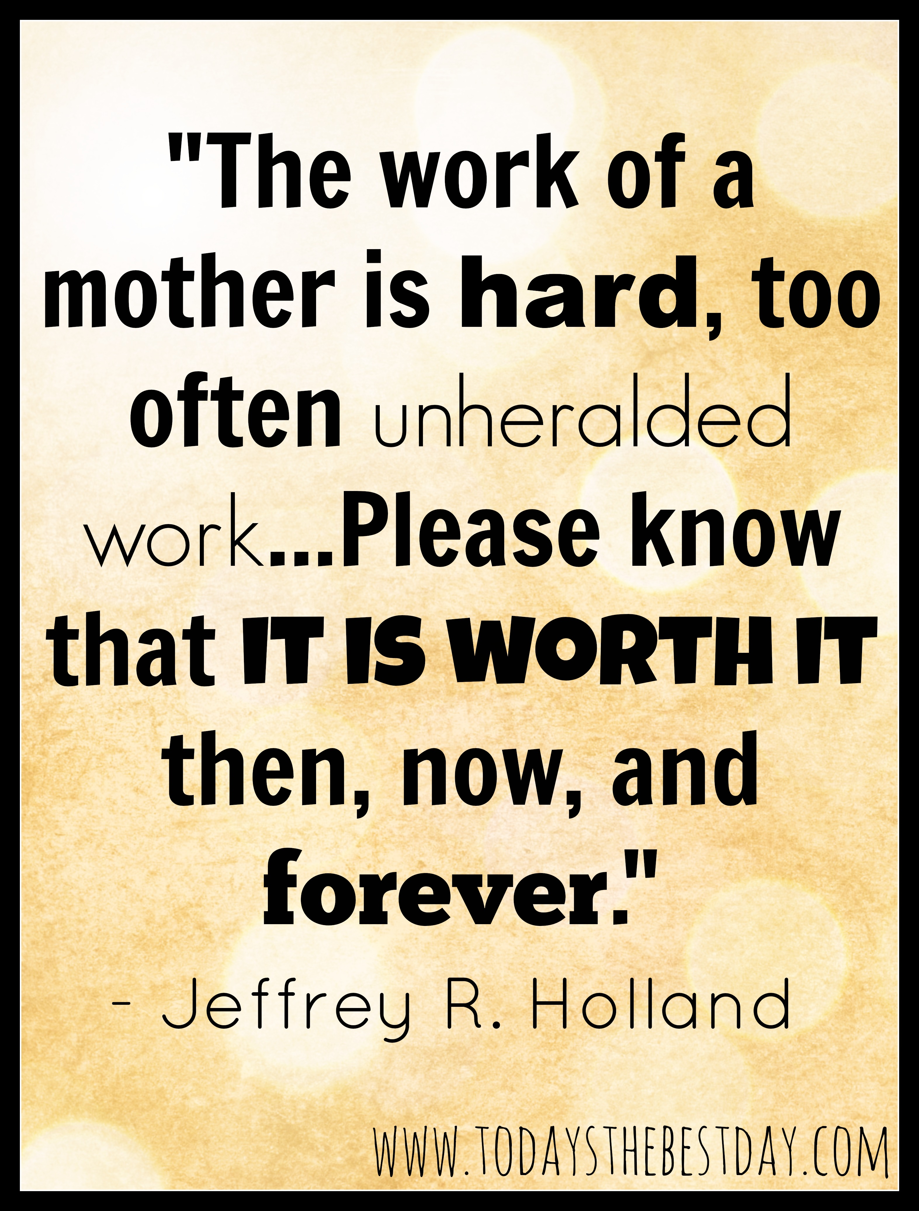 The Work Of A Mother Is Hard Too Often Unheralded Work Please Know