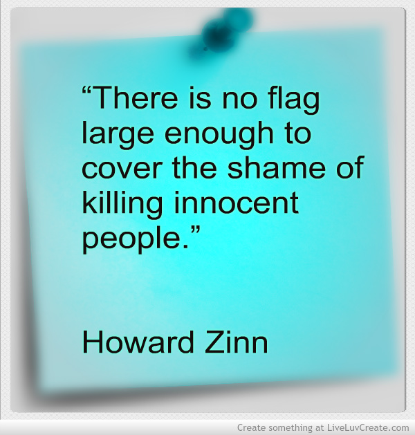 there is no flag large enough to cover the shame of killing there is no flag large enough to cover the shame of killing innocent people howard zinn