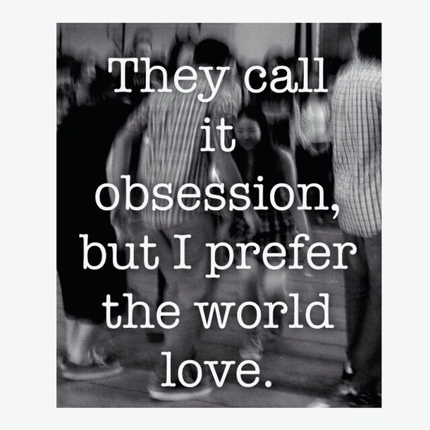 Love Obsession Quotes Endearing 62 Best Obsession Quotes And Sayings