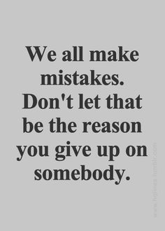 We all make mistakes. Don't let that be the reason you give up