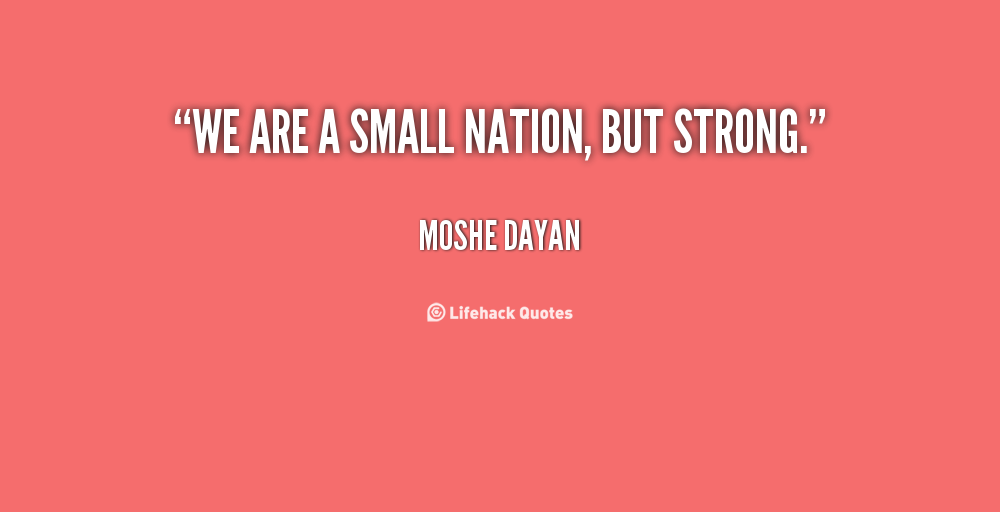 We are a small nation, but strong  Moshe Dayan