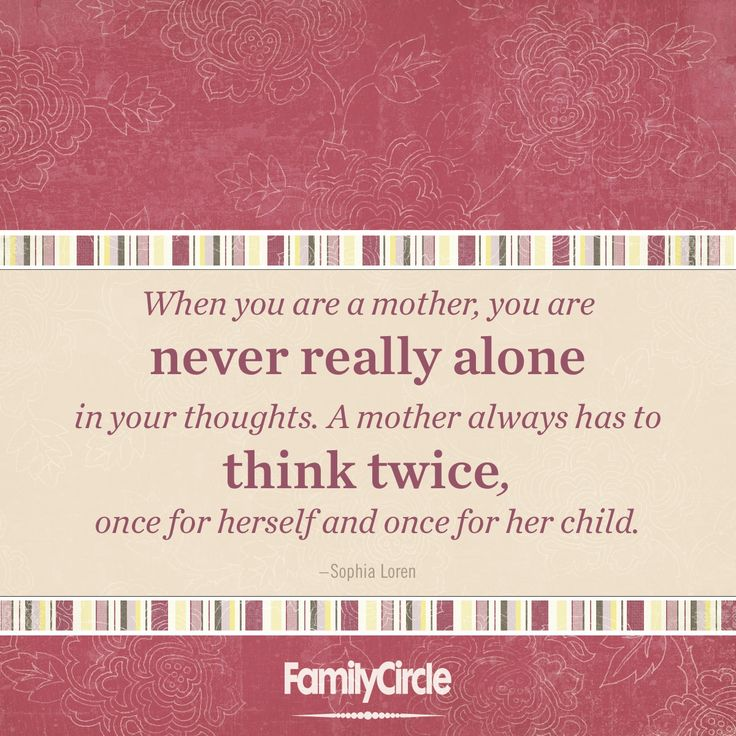 When you are a mother, you are never really alone in your thoughts ...