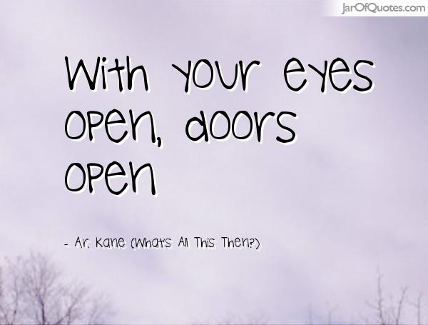With your eyes open doors open. A.r. Kane (What\u0027s All This Then1)  sc 1 st  Askideas.com & 65 Best Open Your Eyes Quotes And Sayings