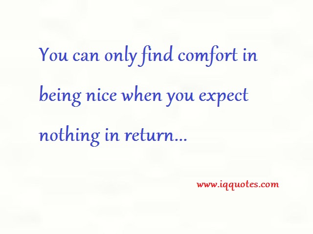 You Can Only Find Comfort In Being Nice When You Expect Nothing In Returnu2026