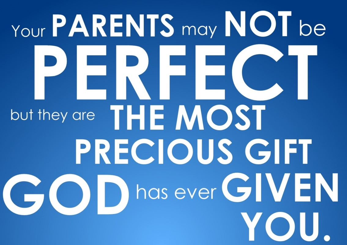 Your Parents May Not Be Perfect But They Are The Most Precious Gift Has Ever