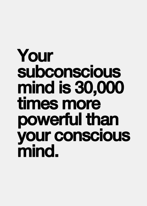 Conscious Quotes Entrancing Your Subconscious Mind Is 30000 Times More Powerful Than Your