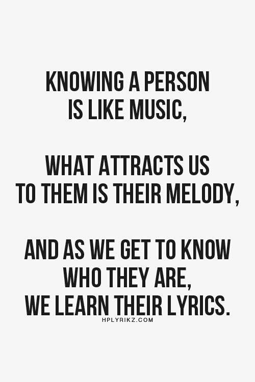 Knowing A Person Is Like Music, What Attracts Us To Them Is Their Melody,