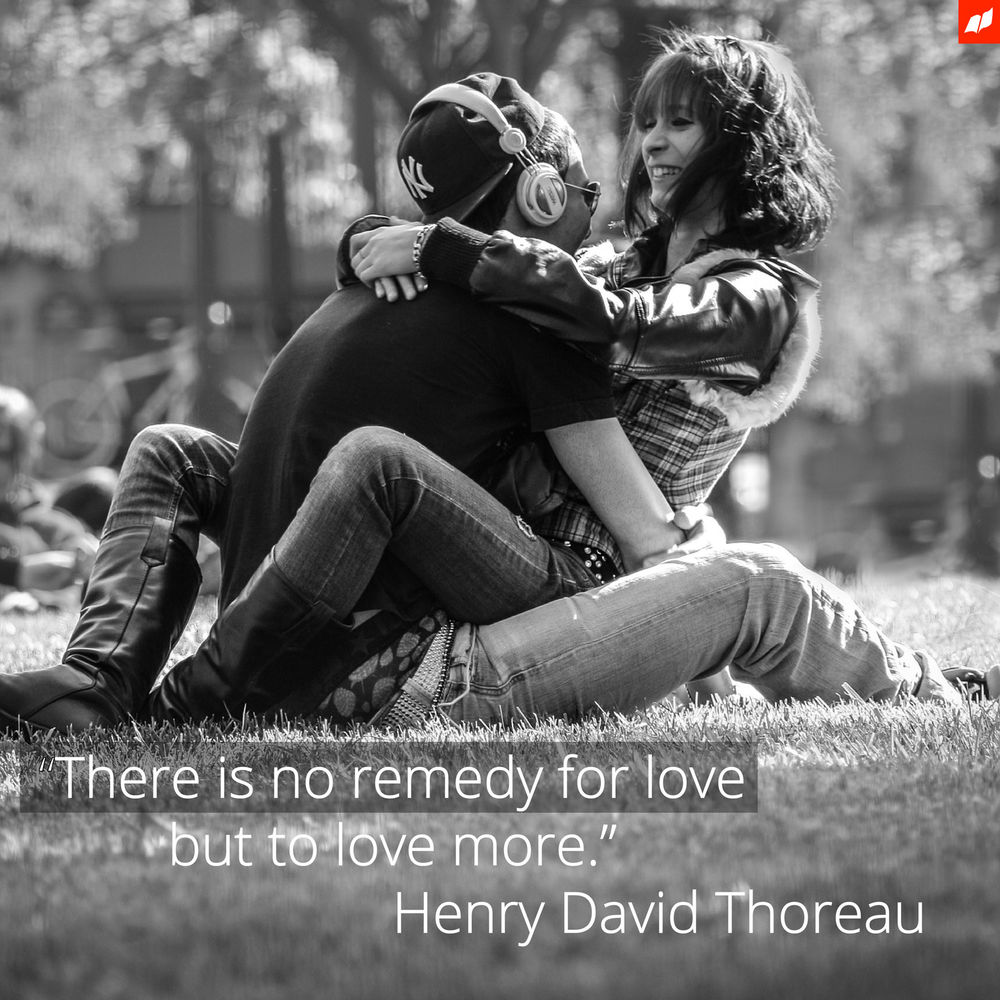 There is no remedy for love, but to love more. – Love Quotes