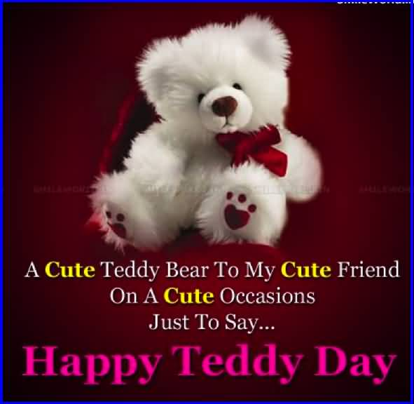 50 most beautiful teddy day wish pictures and images a cute teddy bear to my cute friend on a cute occasions just to say happy voltagebd Gallery