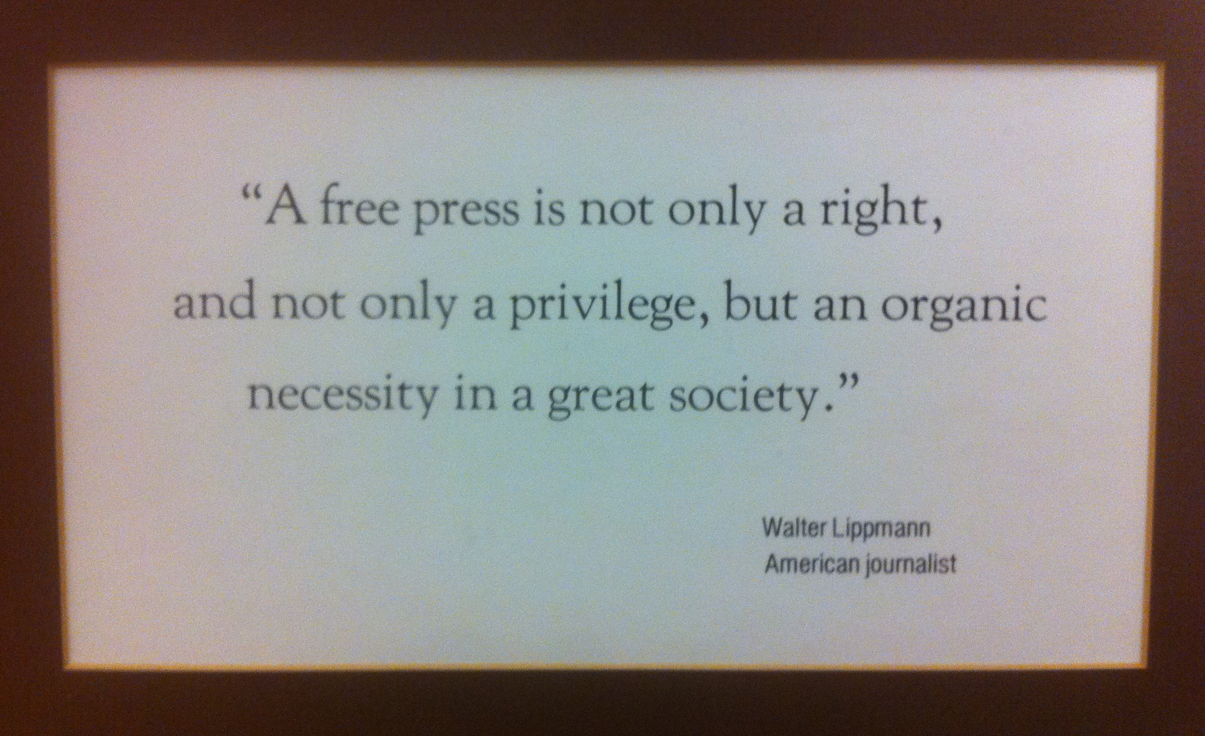 A free press is not only a right, and not only a privilege, but an organic necessity in a great society. Walter Lippmann