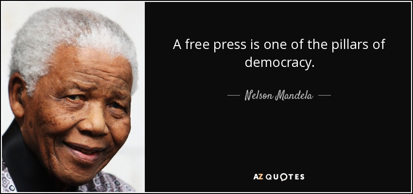 A free press is one of the pillars of democracy. Nelson Mandela