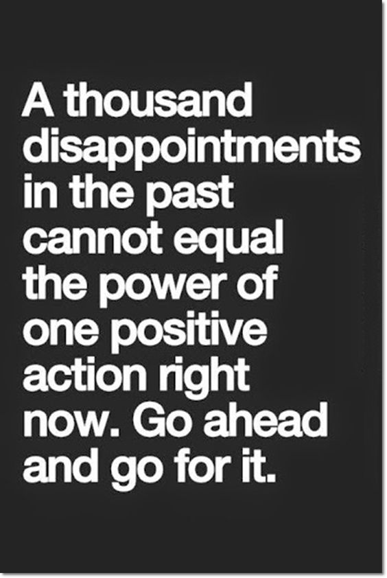 A Thousand Disappointments In The Past Cannot Equal The Power Of One