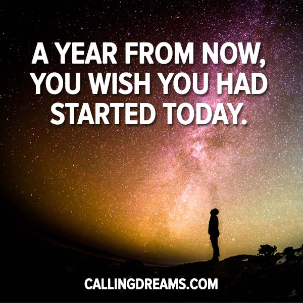 A year from now you may wish you had started today