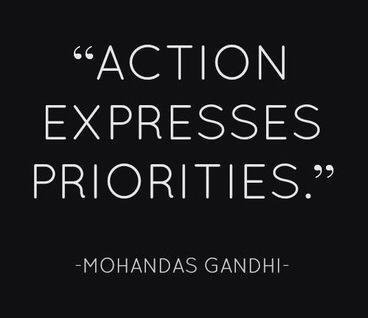 Action expresses priorities. Mahatma Gandhi