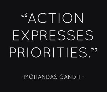 Action expresses priorities. Mahatma Gandhi