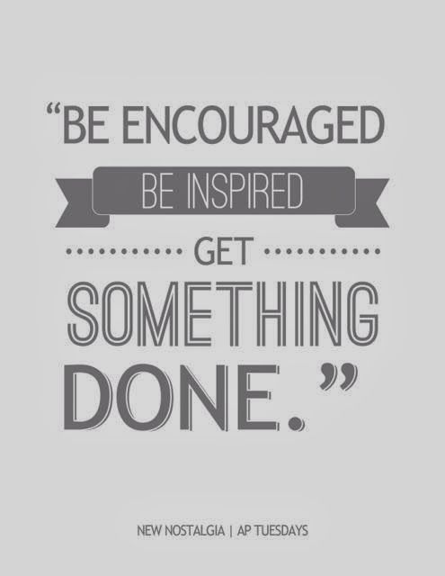 Be Encouraged. Be Inspired. Get Something Done